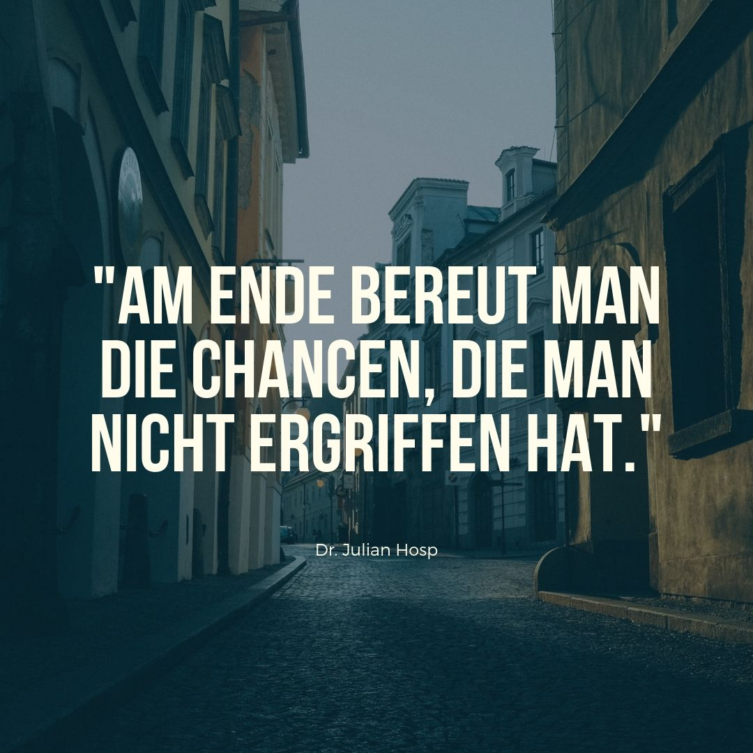 _Am Ende bereut man die Chancen, die man nicht ergriffen hat._